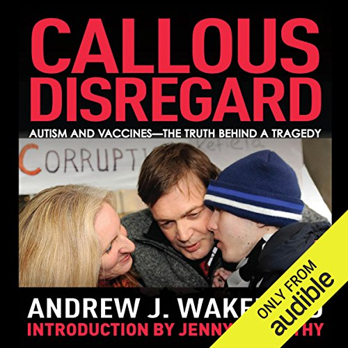 Callous Disregard: Autism and Vaccines - The Truth Behind a Tragedy by Audible Studios