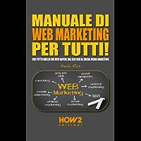 MANUALE DI WEB MARKETING PER TUTTI! Con tutto quello che devi sapere, dal SEO/SEM al Social Media Marketing (HOW2 Edizioni Vol. 94)