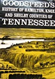 Goodspeed's History of Hamilton, Knox and Shelby Counties of Tennessee, Weston Arthur Goodspeed, 091845011X