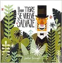 El Señor Tigre Se Vuelve Salvaje (Los álbumes): Amazon.es: Brown, Peter, Pérez, Luís Bernardo: Libros