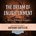 The Dream of Enlightenment: The Rise of Modern Philosophy Audiobook by Anthony Gottlieb Narrated by Derek Perkins
