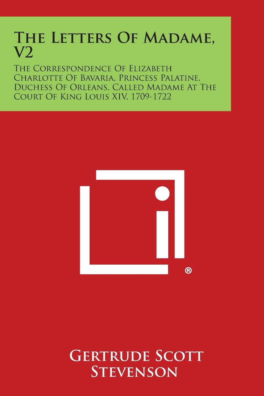 The Letters of Madame, V2: The Correspondence of Elizabeth Charlotte of Bavaria, Princess Palatine, Duchess of Orleans, Called Madame at the Cour ebook