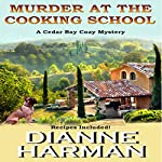 Murder at the Cooking School: Cedar Bay Cozy Mystery, Book 7 | Dianne Harman