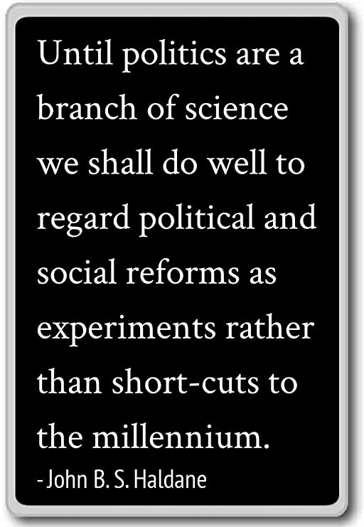 Imán para nevera con cita «Until politics are a branch of science ...