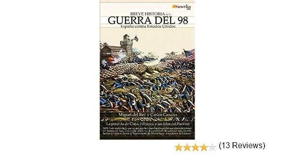 Breve Historia de la guerra del 98 Spanish Edition by Carlos Canales Torres 2010-10-01: Amazon.es: Carlos Canales Torres;Miguel del Rey: Libros