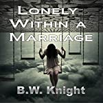 Lonely Within a Marriage | B.W. Knight