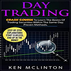 Day Trading: Crash Course to Learn the Basics of Trading Securities Within the Same Day