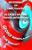 Mysteries of Time Travel: 35 Cases of Time Travel Intrusion?, Rob Shelsky and George Kempland, 1478236477