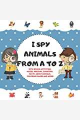 I Spy Animals From A To Z: With Bonus Activities: Mazes, Writing, Counting, Facts About Animals, Coloring Pages And More! Ages 2-6 (Activity For Kids) Paperback