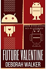 Future Valentine 2107: Four Evocative Science Fiction Love Stories (Future Tales 2100 Book 11) Kindle Edition