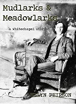 Mudlarks & Meadowlarks: a Whitechapel story by [Peirson, Ellyn]