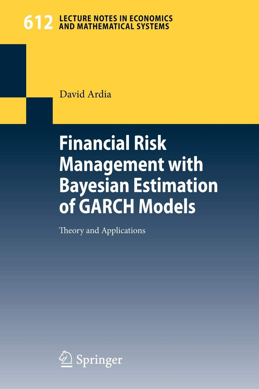 Financial Risk Management with Bayesian Estimation of GARCH Models: Theory and Applications (Lecture Notes in Economics and Mathematical Systems) ebook