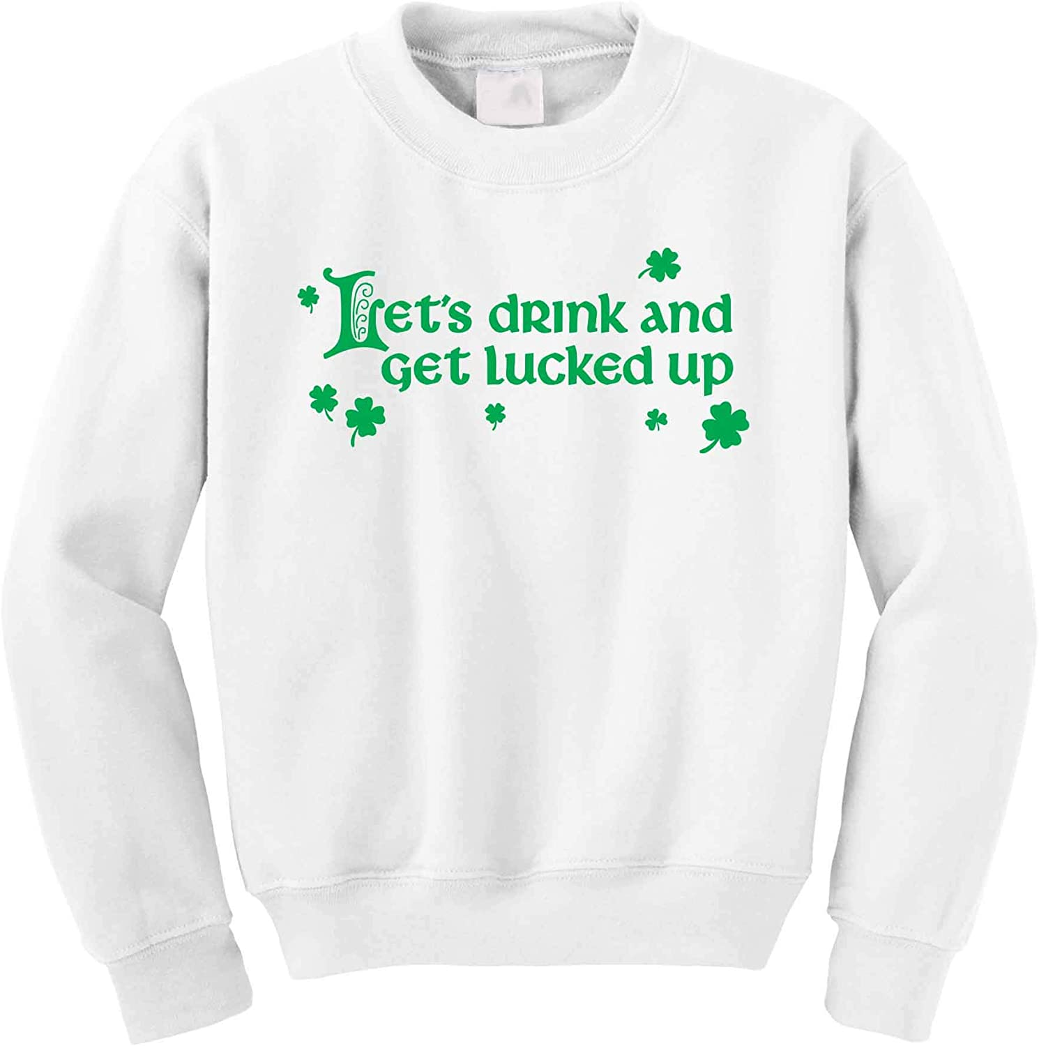 NuffSaid St Unisex Crew Patricks Day Lets Drink and Get Lucked Up Crewneck Sweatshirt