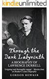 Through the Dark Labyrinth: A Biography of Lawrence Durrell (English Edition)