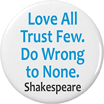 Amazoncom Love All Trust Few Do Wrong To None Shakespeare Quote