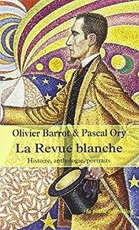 La Revue blanche. Histoire, anthologie, portraits, 1889-1903 par Pascal Ory