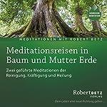 Meditationsreise in Baum und Mutter Erde | Robert Betz
