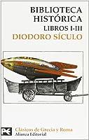 Biblioteca Histórica: Libros I-III (El Libro De