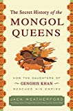 Front cover for the book The Secret History of the Mongol Queens by Jack Weatherford