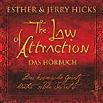The Law of Attraction: Das kosmische Gesetz hinter
