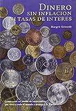 img - for Dinero sin inflaci n ni tasas de inter s : como crear un medio de intercambio que sirva a todo el mundo y proteja la tierra book / textbook / text book