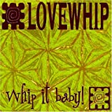 Whip It Baby by Lovewhip (2001-07-24)