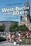 West-Berlin in den 80ern: Ein Fotoband mit Texten von Uwe Dannenbaum