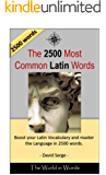 The 2500 most Common Latin Words  Vocabulary Training:: Learn the Vocabulary you need to know to improve you Writing, Speaking and Comprehension (English Edition)