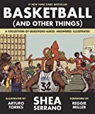 Basketball (and Other Things): A Collection of Questions Asked, Answered, Illustrated фото