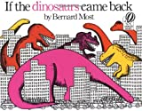 If the Dinosaurs Came Back, Bernard Most, 0152380213