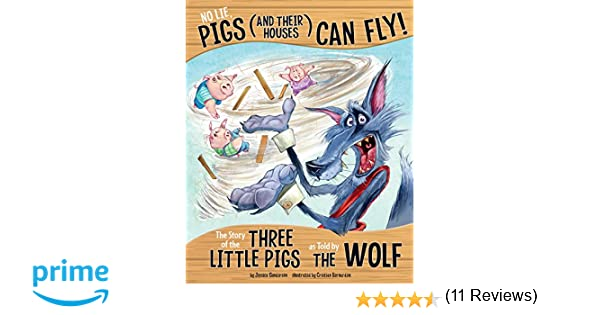 No Lie, Pigs (and Their Houses) Can Fly!: The Story of the Three ...