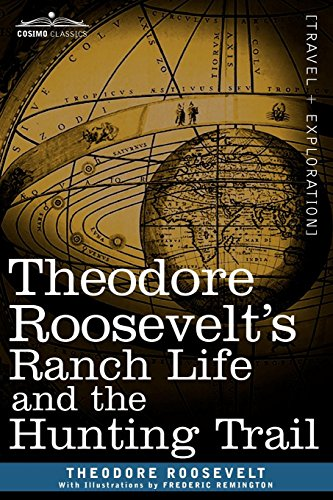 (Theodore Roosevelt S Ranch Life and the Hunting)