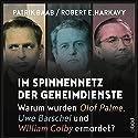 Im Spinnennetz der Geheimdienste: Warum wurden Olof Palme, Uwe Barschel und William Colby ermordet? Hörbuch von Patrik Baab, Robert E. Harkavy Gesprochen von: Patrick Zwingmann