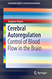 Cerebral Autoregulation: Control of Blood Flow in the Brain (SpringerBriefs in Bioengineering)