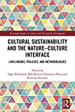 Cultural Sustainability and the Nature-Culture Interface: Livelihoods, Policies, and Methodologies (Routledge Studies in Culture and Sustainable Development)