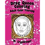 Drag Queen Coloring Book: Adult Color Therapy: Featuring Rupaul, Alaska Thunderf*ck, Lil' Poundcake, Jinkx Monsoon, Alyssa Ed