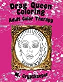 Drag Queen Coloring Book: Adult Color Therapy: Featuring Rupaul, Alaska Thunderf*ck, Lil' Poundcake, Jinkx Monsoon, Alyssa Edwards, Detox, Kim Chi, ... Andrews From Rupaul's Drag Race (Volume 1)