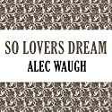 So Lovers Dream Audiobook by Alec Waugh Narrated by Alan Marriott