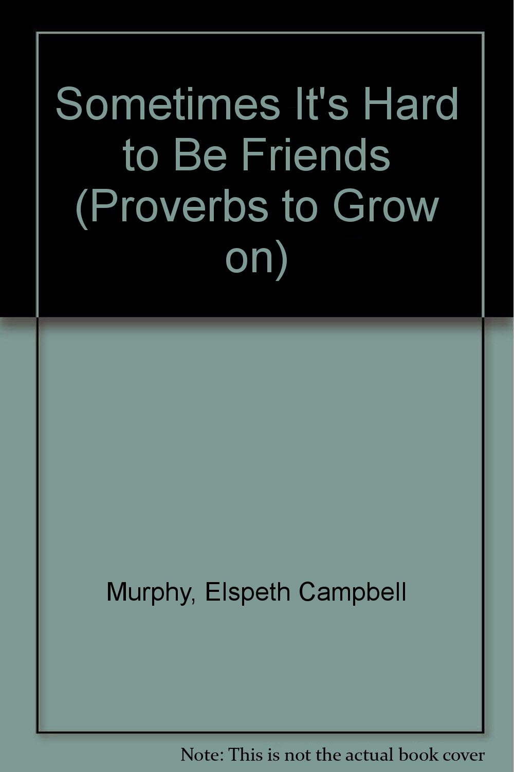 sometimes-it-s-hard-to-be-friends-proverbs-to-grow-on