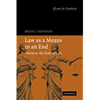 Law as a Means to an End: Threat to the Rule of Law