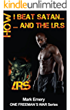 How I Beat Satan...and the I.R.S.: One Testimony on How I Avoided IRS Problems (One Freeman's War Book 2)