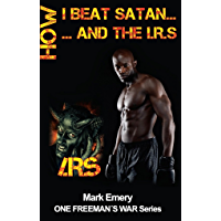 How I Beat Satan...and the I.R.S.: One Testimony on How I Avoided IRS Problems (One Freeman's War Book 2) (English Edition)