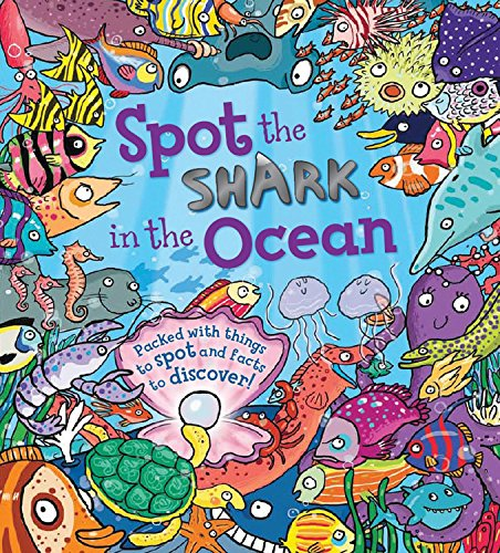 Spot the Shark in the Ocean: Packed with things to spot and facts to discover!