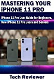 Mastering Your iPhone 11 Pro: iPhone 11 Pro User