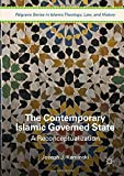 The Contemporary Islamic Governed State: A Reconceptualization (Palgrave Series in Islamic Theology, Law, and History)