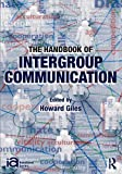 The Handbook of Intergroup Communication, , 0415889650
