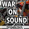 War on Sound Audiobook by Christopher Harris Narrated by Christopher Harris