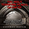 The Most Terrifying Places on Earth: Searching Through the World's Most Horrifying and Scary Locations Audiobook by Conrad Bauer Narrated by Charles D. Baker