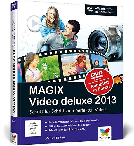 MAGIX Video deluxe 2013: Schritt für Schritt zum perfekten Video. Für alle drei Programm-Versionen: Standard, Plus und Premium.