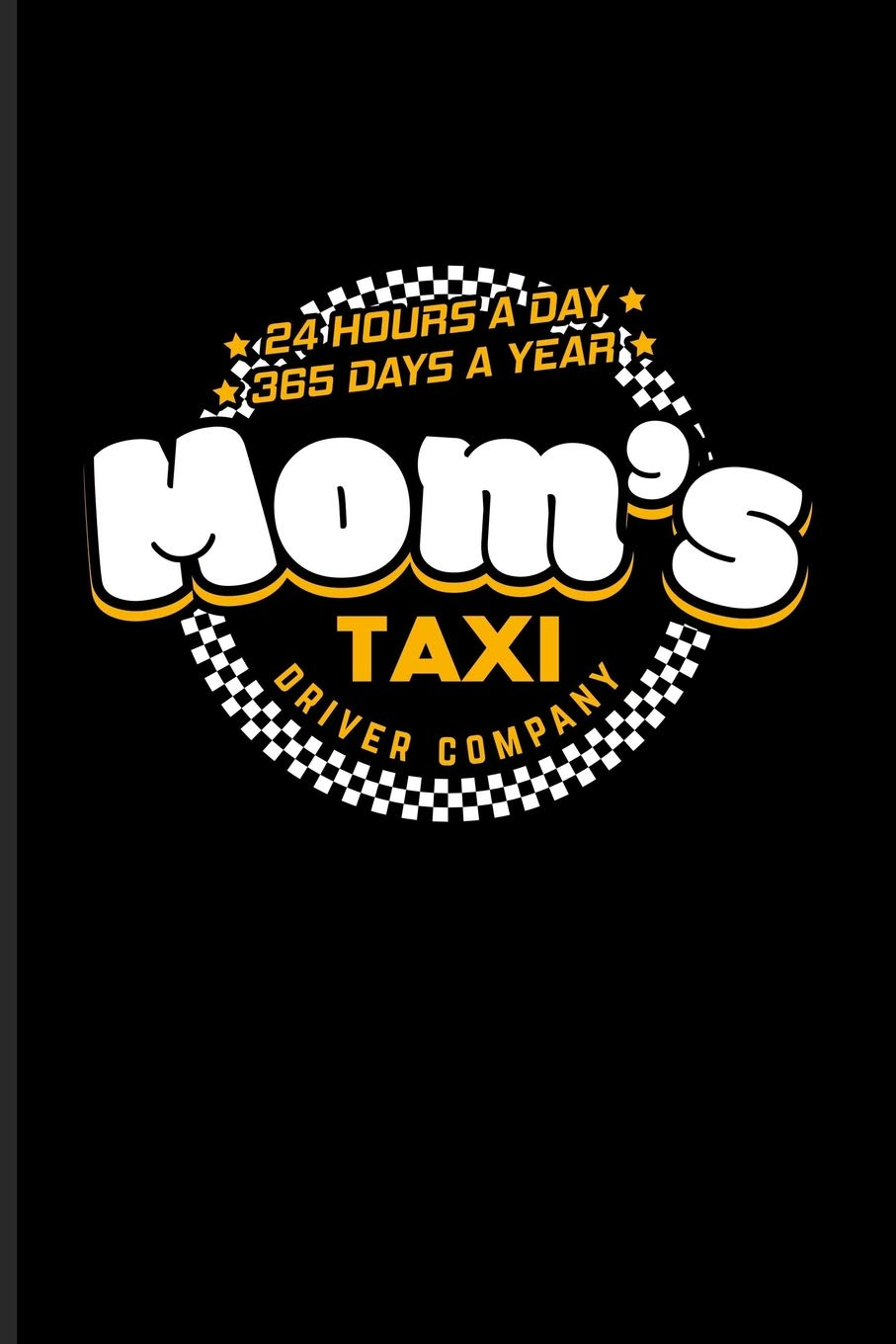 Mom\'s Taxi Driver Company 24 Hours A Day 365 Days A Year ...